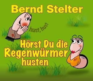 Bernd Stelter - Hörst Du die Regenwürmer husten?