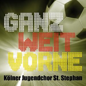 Kölner Jugendchor St. Stephan - Ganz weit vorne