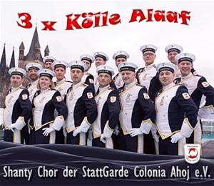 Shanty Chor der Stattgarde Colonia Ahoj e.V. - 3 x Kölle Alaaf
