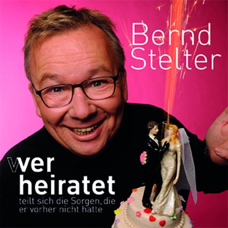 Bernd Stelter - Wer heiratet teilt sich die Sorgen, die er vorher nicht hatte - 0