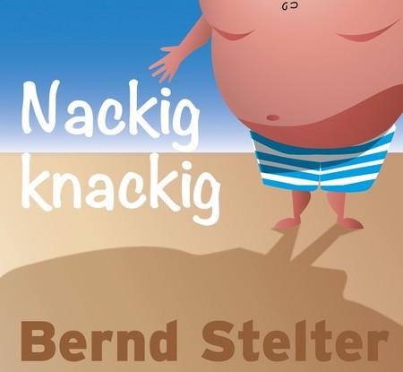 Bernd Stelter - Ich seh nackig nicht mehr ganz so knackig aus - 0